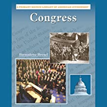Congress: Primary Source Library of American Citizenship (       UNABRIDGED) by Bernadette Brexel Narrated by Ann Harada