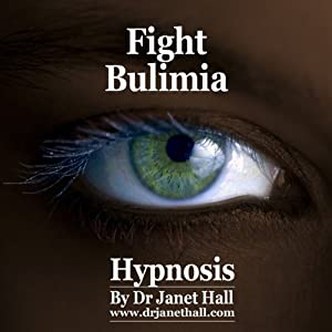 Fight Bulimia with Hypnosis | [Janet Hall]
