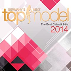 Germany's Next Topmodel - The Best Catwalk Hits 2014 [Explicit]