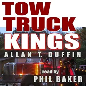Tow Truck Kings: Secrets of the Towing & Recovery Business | [Allan T. Duffin]