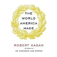 The World America Made | Livre audio Auteur(s) : Robert Kagan Narrateur(s) : Robertson Dean