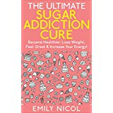 Sugar: Addiction! - The Ultimate Sugar Addiction Cure: The Step by Step Process on How to Beat Sugar Addiction Forever in 21 Days or Less! (Sugar, Detox, ... Dieting, Paleo, Alkaline, Bikini Body,) ~ Emily Nicol