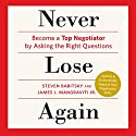 Never Lose Again: Become a Top Negotiator by Asking the Right Questions (       UNABRIDGED) by Steven Babitsky, James J. Magraviti Narrated by Oliver Wyman