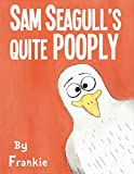 img - for Sam Seagull's Quite Pooply: A story about a very poopy seagull from San Diego book / textbook / text book