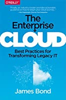 The Enterprise Cloud: Best Practices for Transforming Legacy IT Front Cover