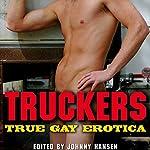 Truckers: True Gay Erotica | Johnny Hansen (editor)