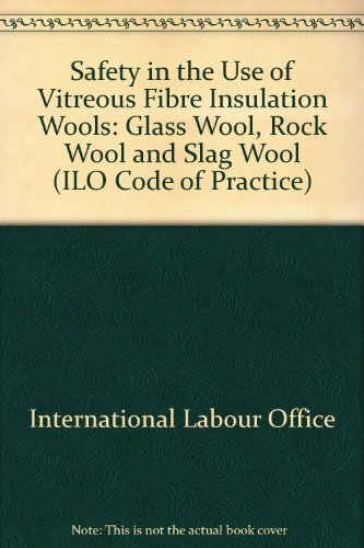 Safety in the Use of Vitreous Fibre Insulation Wools: Glass Wool, Rock Wool and Slag Wool (ILO Code of Practice) (Fibre Insulation compare prices)