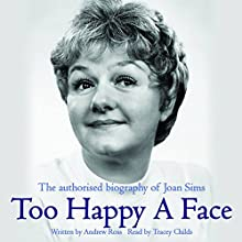 Too Happy a Face: The Authorised Biography of Joan Sims Audiobook by Andrew Ross Narrated by Tracey Childs