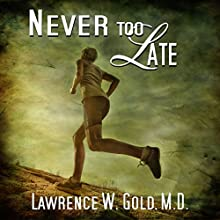 Never Too Late: Brier Hospital Audiobook by Lawrence W. Gold M.D. Narrated by Darla Middlebrook