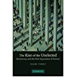 img - for { [ THE RISE OF THE UNELECTED: DEMOCRACY AND THE NEW SEPARATION OF POWERS ] } Vibert, Frank ( AUTHOR ) Jun-01-2007 Paperback book / textbook / text book