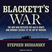 Blackett's War: The Men Who Defeated the Nazi U-boats and Brought Science to the Art of Warfare Audiobook