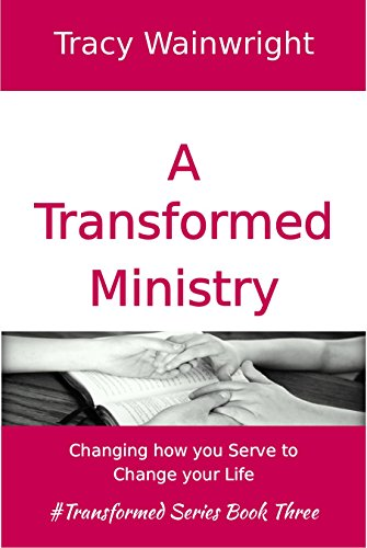 a-transformed-ministry-changing-how-you-serve-to-change-your-life-english-edition