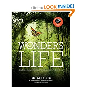 Wonders of Life: Exploring the Most Extraordinary Phenomenon in the Universe Brian Cox