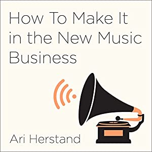 How to Make It in the New Music Business Audiobook