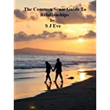 The Common Sense Guide To Relationships: How To Be Happy In a Relationship By Applying Common Senseby Sarah Eve