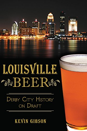 Louisville Beer: Derby City History on Draft (American Palate) by Kevin Gibson