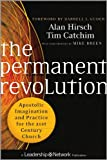 The Permanent Revolution: Apostolic Imagination and Practice for the 21st Century Church (Jossey-Bass Leadership Network Series)