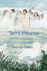 By Terry Lee Rambo: Troy&#39;s Miracles