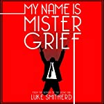 My Name Is Mister Grief: Tales of the Unusual ,Book 2 | Luke Smitherd