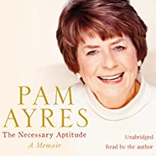 The Necessary Aptitude Audiobook by Pam Ayres Narrated by Pam Ayres