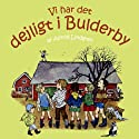 Vi Har Det Dejligt i Bulderby [We Have the Lovely in Bulderby] (       UNABRIDGED) by Astrid Lindgren, Kina Bodenhoff (translator) Narrated by Vibeke Hastrup