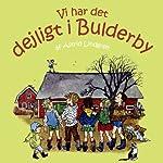 Vi Har Det Dejligt i Bulderby [We Have the Lovely in Bulderby]   Astrid Lindgren,Kina Bodenhoff (translator)