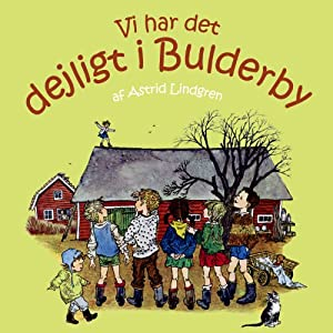 Vi Har Det Dejligt i Bulderby [We Have the Lovely in Bulderby] | [Astrid Lindgren, Kina Bodenhoff (translator)]
