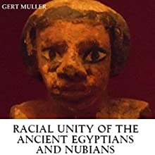 Racial Unity of the Ancient Egyptians and Nubians (       UNABRIDGED) by Gert Muller Narrated by Tim Harwood