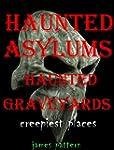 HAUNTED ASYLUMS, HAUNTED CEMETERIES....