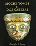 img - for Moche Tombs at Dos Cabezas (Cotsen Monograph) book / textbook / text book
