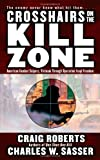 Craig Roberts Crosshairs on the Kill Zone: American Combat Snipers Vietnam Through Operation Iraqi Freedom