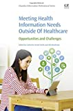 img - for Meeting Health Information Needs Outside Of Healthcare: Opportunities and Challenges book / textbook / text book