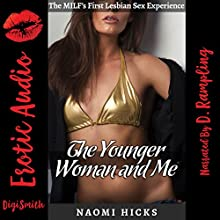The Younger Woman and Me: The MILF's First Lesbian Sex Experience Audiobook by Naomi Hicks Narrated by D Rampling