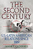 The Second Century: U.S.-Latin American Relations Since 1889 (Latin American Silhouettes) (084202414X) by Gilderhus, Mark T.