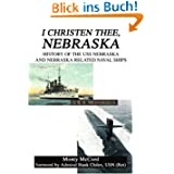 I Christen Thee, Nebraska: History of the USS Nebraska And Nebraska Related Naval Ships