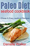 Paleo Diet Seafood Cookbook: Cheap &...