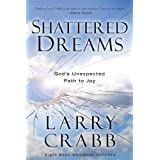 Shattered Dreams: God's Unexpected Path to Joy ~ Larry Crabb