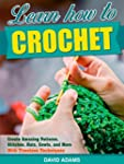 Crochet: Learn How to Crochet And Cre...