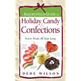Baker's Field Guide to Holiday Candy: Sweet Treats All Year Long (Baker's FG) ~ Dede Wilson