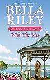 With This Kiss (Emerald Lake Novel)