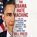 The Obama Hate Machine: The Lies, Distortions, and Personal Attacks on the President - and Who Is Behind Them Audiobook by Bill Press Narrated by Joe Barrett