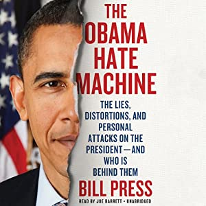The Obama Hate Machine: The Lies, Distortions, and Personal Attacks on the President - and Who Is Behind Them | [Bill Press]