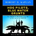 Hog Pilots, Blue Water Grunts (       UNABRIDGED) by Robert D. Kaplan Narrated by Don Leslie
