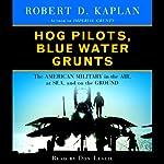 Hog Pilots, Blue Water Grunts | Robert D. Kaplan