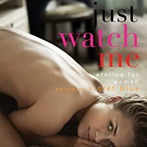 Just Watch Me: Erotica for Women | [Violet Blue (editor)]