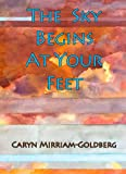 img - for The Sky Begins at Your Feet: A Memoir on Cancer, Community, and Coming Home to the Body book / textbook / text book