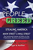img - for The People vs Greed: Stealing America: Main Street vs Wall Street: The Continued Erosion of Ethics in Our Professions, Business and Government book / textbook / text book