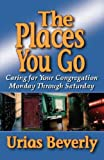 img - for The Places You Go: Caring for Your Congregation Monday through Saturday book / textbook / text book
