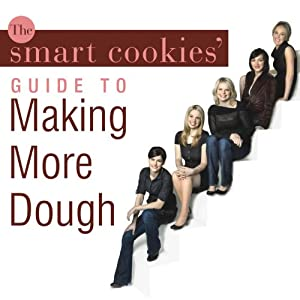 The Smart Cookies' Guide to Making More Dough Audiobook