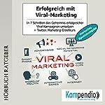 Erfolgreich mit Viral-Marketing (Marketing-Spezialausgabe): In 7 Schritten das Geheimnis erfolgreicher Viral-Kampagnen umsetzen | Robert Sasse,Yannick Esters